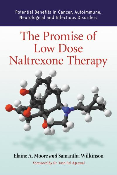 The Promise of Low Dose Naltrexone Therapy: Potential Benefits in Cancer, Autoimmune, Neurological and Infectious Disorders By: Elaine A. Moore and Samantha Wilkinson