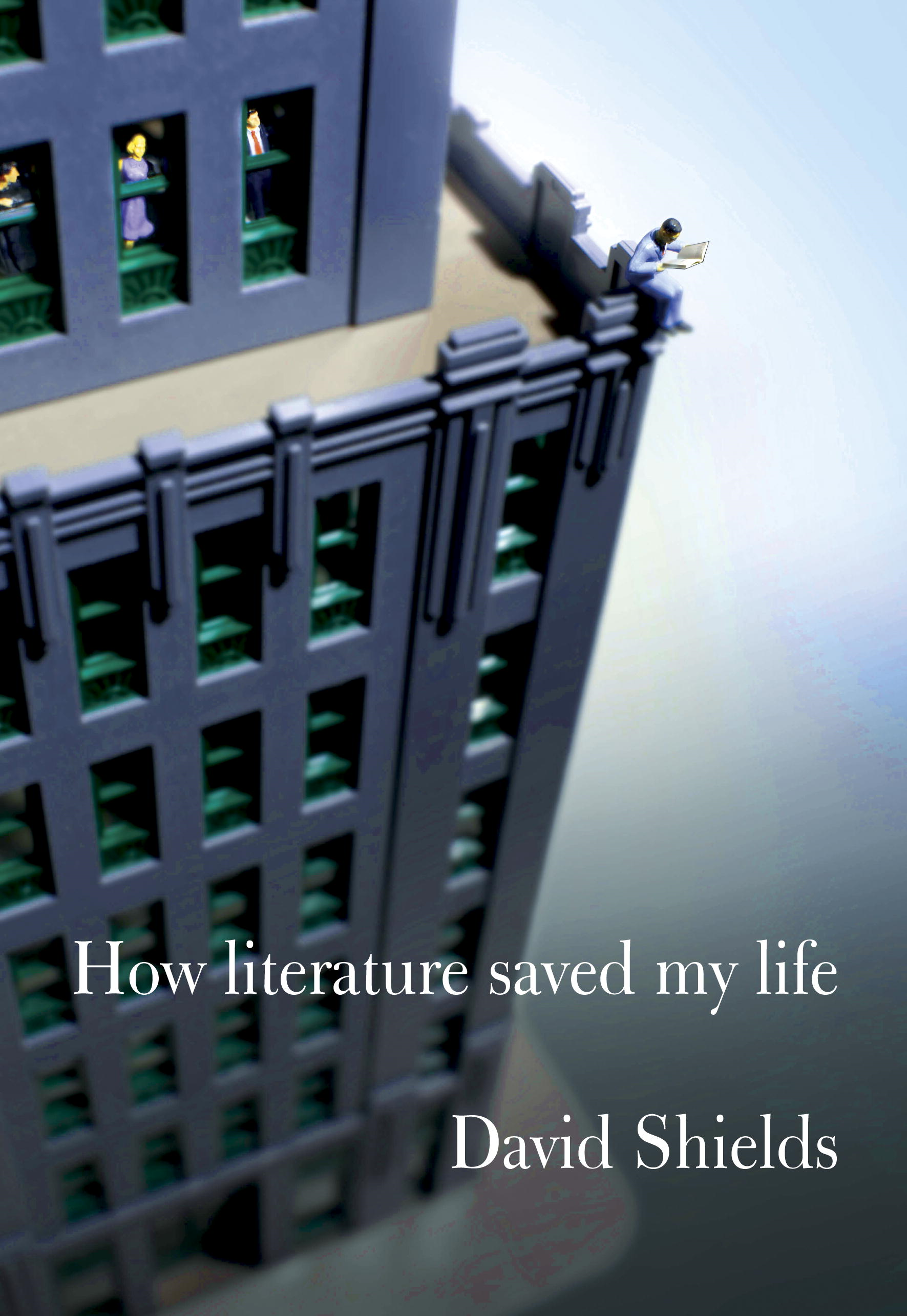 How Literature Saved My Life By: David Shields