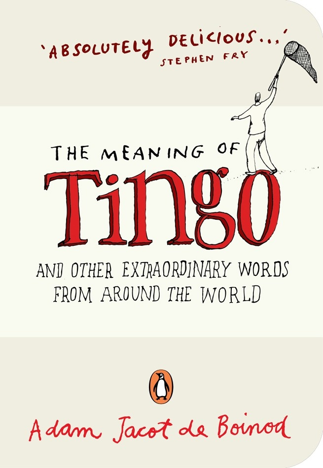 The Meaning of Tingo By: Adam Jacot de Boinod,Sandra Howgate