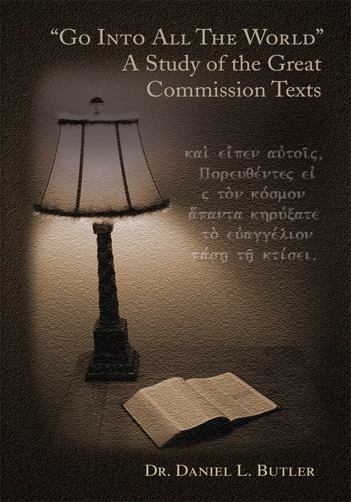 """Go Into All the World""  A Study of the Great Commission Texts"
