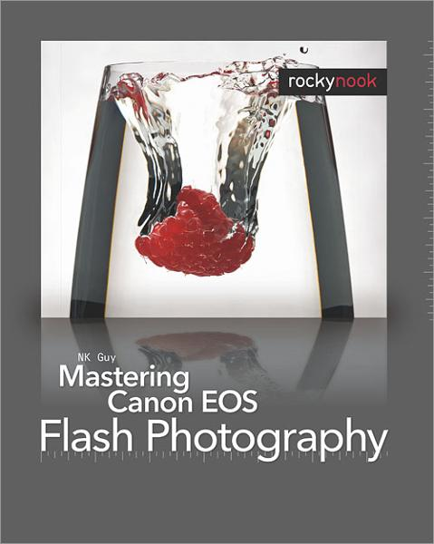 Mastering Canon EOS Flash Photography By: NK Guy