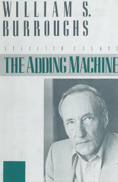 The Adding Machine: Selected Essays By: William S. Burroughs
