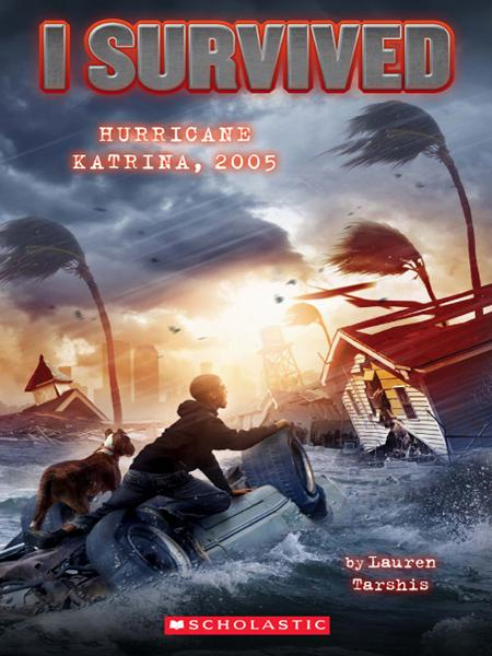 I Survived #3: I Survived Hurricane Katrina, 2005 By: Lauren Tarshis,Scott Dawson