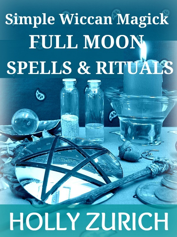 Simple Wiccan Magick Full Moon Spells and Rituals By: Holly Zurich