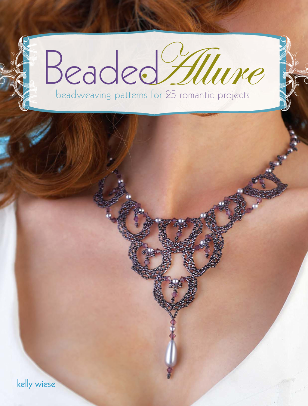 Beaded Allure Beadweaving Patterns for 25 Romantic Projects
