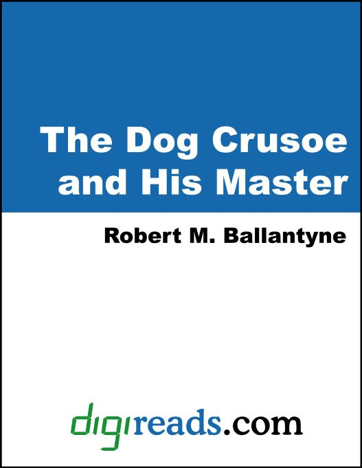 Robert M.  Ballantyne - The Dog Crusoe and His Master