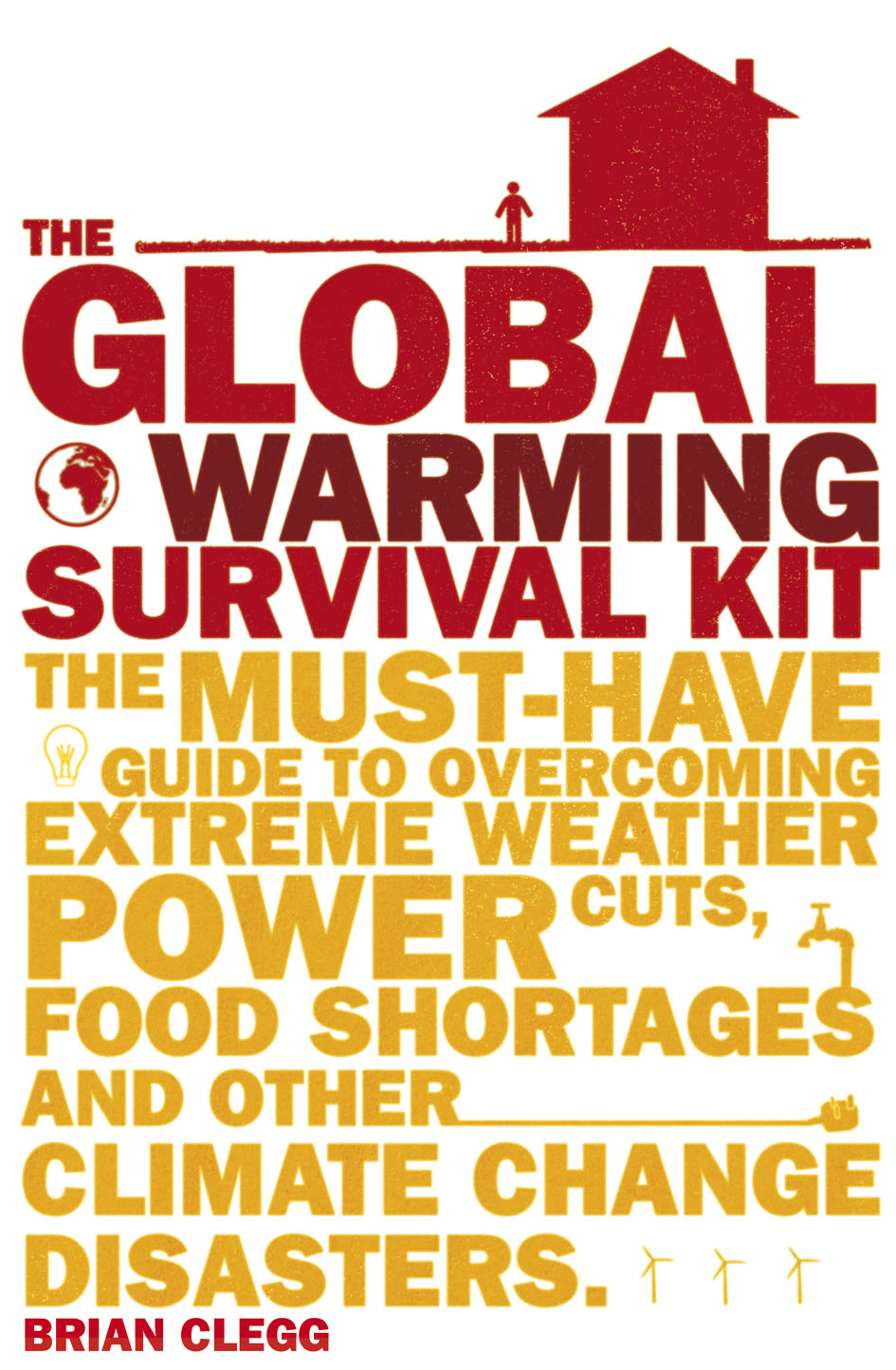 The Global Warming Survival Kit The Must-have Guide To Overcoming Extreme Weather,  Power Cuts,  Food Shortages And Other Climate Change Disasters
