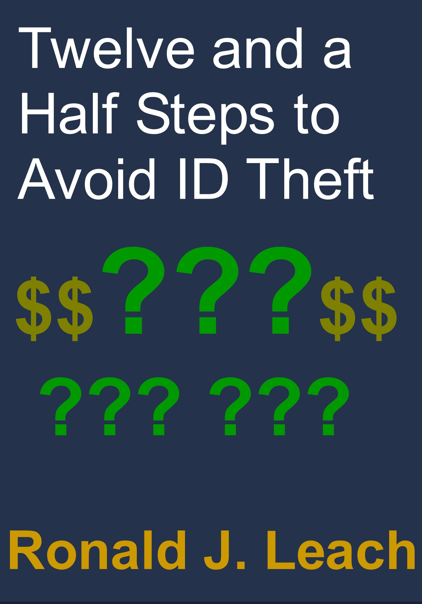 Twelve and a Half Steps to Avoid Identity Theft By: Ronald J. Leach