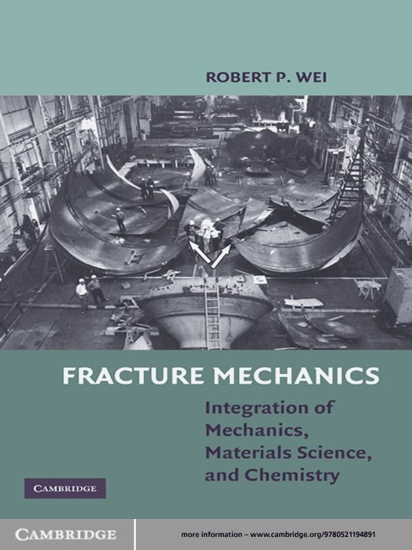 Fracture Mechanics Integration of Mechanics,  Materials Science and Chemistry