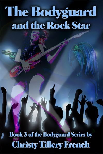 The Bodyguard And The Rock Star By: Christy Tillery French