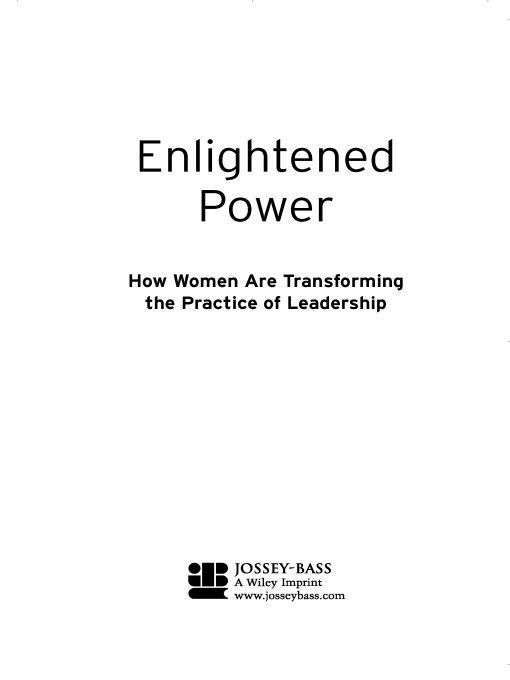 Enlightened Power: How Women are Transforming the Practice of Leadership By:
