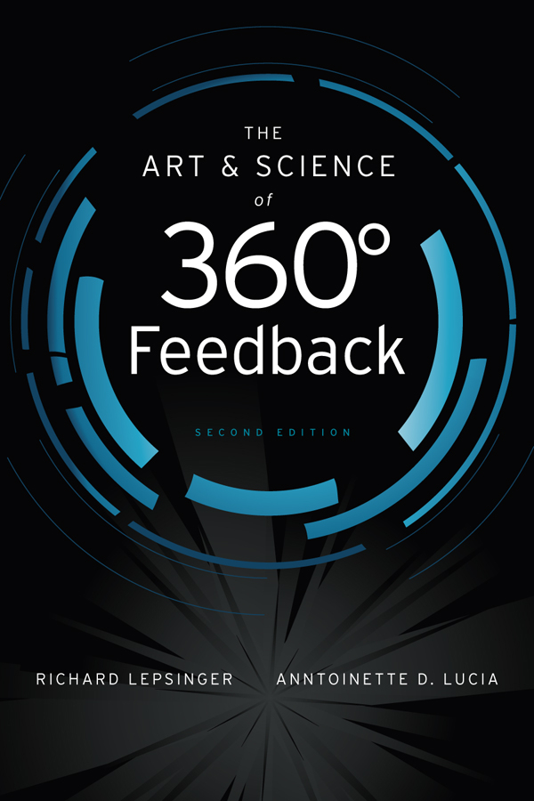 The Art and Science of 360 Degree Feedback By: Anntoinette D. Lucia,Richard Lepsinger