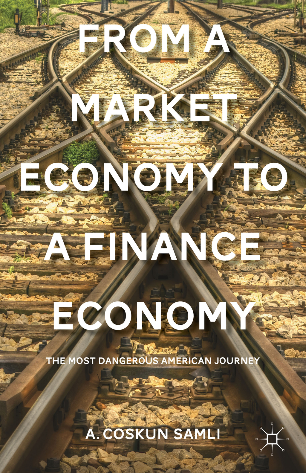 From a Market Economy to a Finance Economy The Most Dangerous American Journey