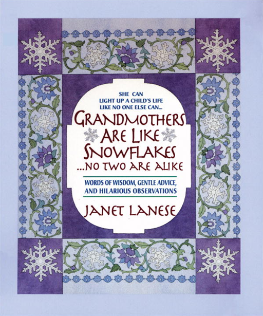 Grandmothers Are Like Snowflakes...No Two Are Alike By: Janet Lanese