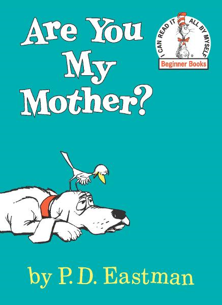 Are You My Mother? By: P.D. Eastman