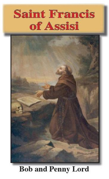 Saint Francis of Assisi By: Bob and Penny Lord