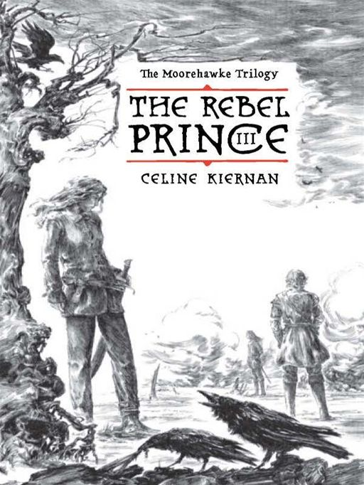 The Rebel Prince: The Moorehawke Trilogy III By: Celine Kiernan