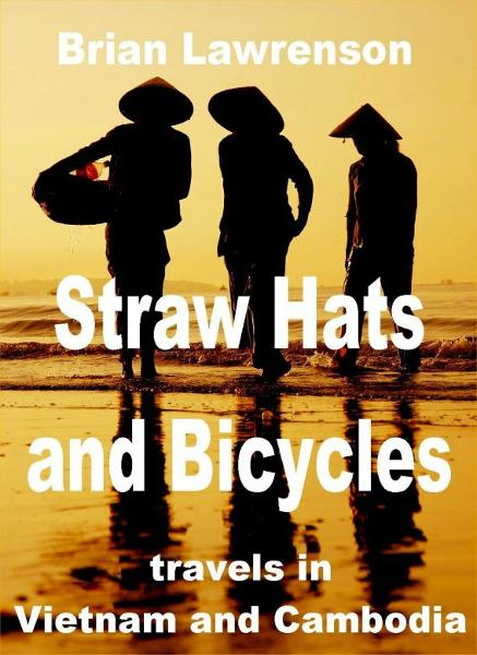 Straw Hats and Bicycles travels in Vietnam and Cambodia By: Brian Lawrenson