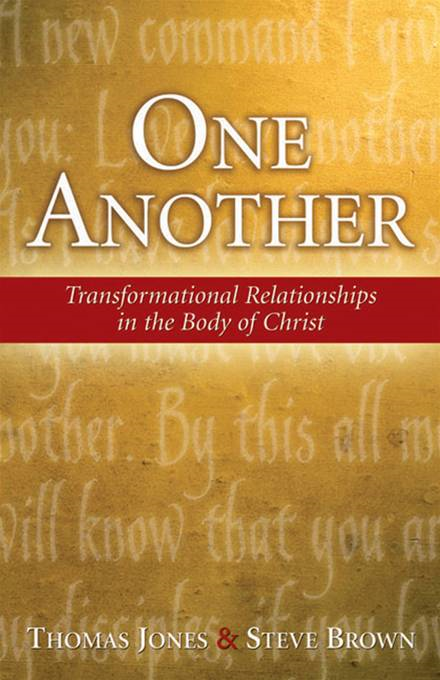 One Another: Transformational Relationships in the Body of Christ By: Thomas Jones,Steve Brown