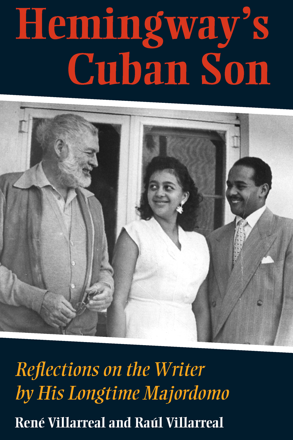 Hemingway's Cuban Son: Reflections on the Writer by His Longtim Majordomo By: Raul Villarreal