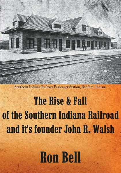 The Rise & Fall of the Southern Indiana Railroad and it's founder John R. Walsh