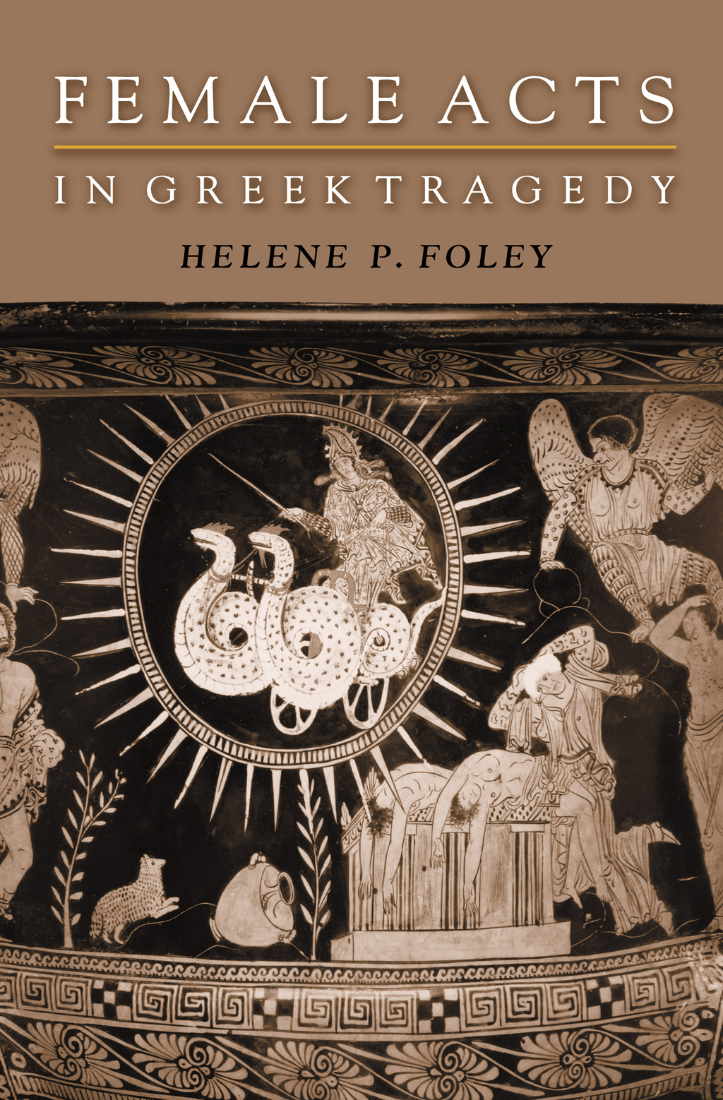 Female Acts in Greek Tragedy By: Helene P. Foley