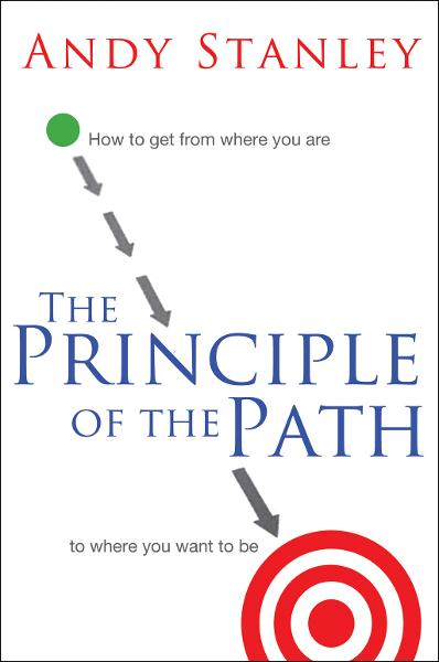 The Principle of the Path By: Andy Stanley