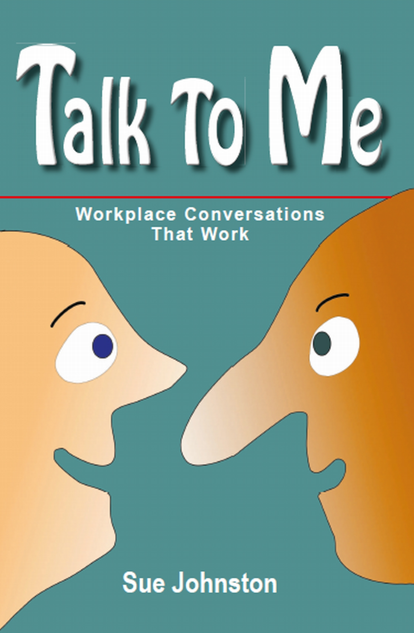 Talk To Me: Workplace Conversations That Work By: Sue Johnston