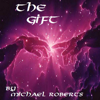 THE GIFT By: michael dungey