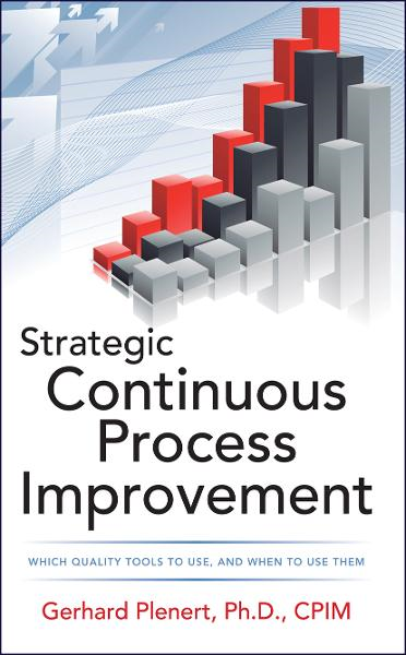 Strategic Continuous Process Improvement By: Gerhard Plenert