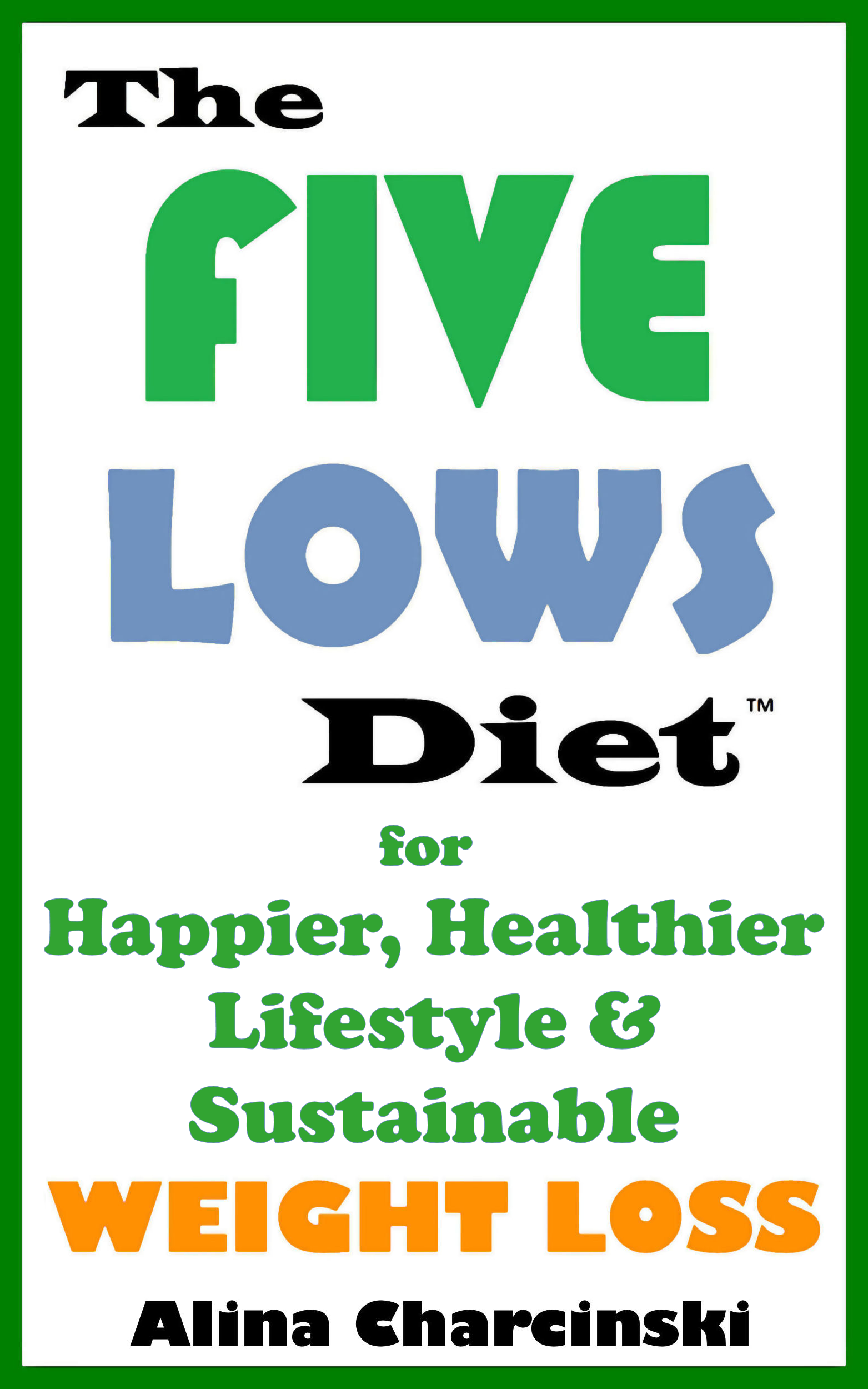 The Five Lows Diet for Happier, Healthier Lifestyle & Sustainable Weight Loss By: Alina Charcinski