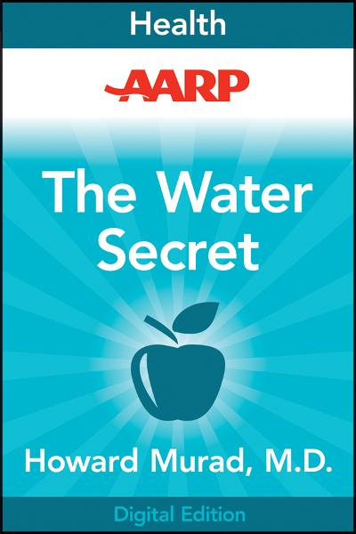 AARP The Water Secret By: Howard Murad M.D.