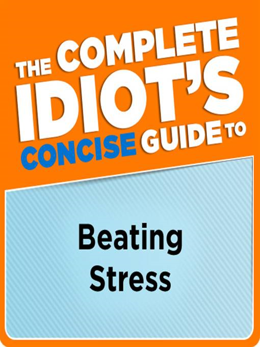 The Complete Idiot's Concise Guide to Beating Stress By: Arlene Matthews Uhl