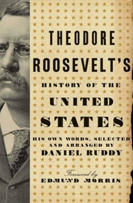 Theodore Roosevelt's History of the United States By: Daniel Ruddy