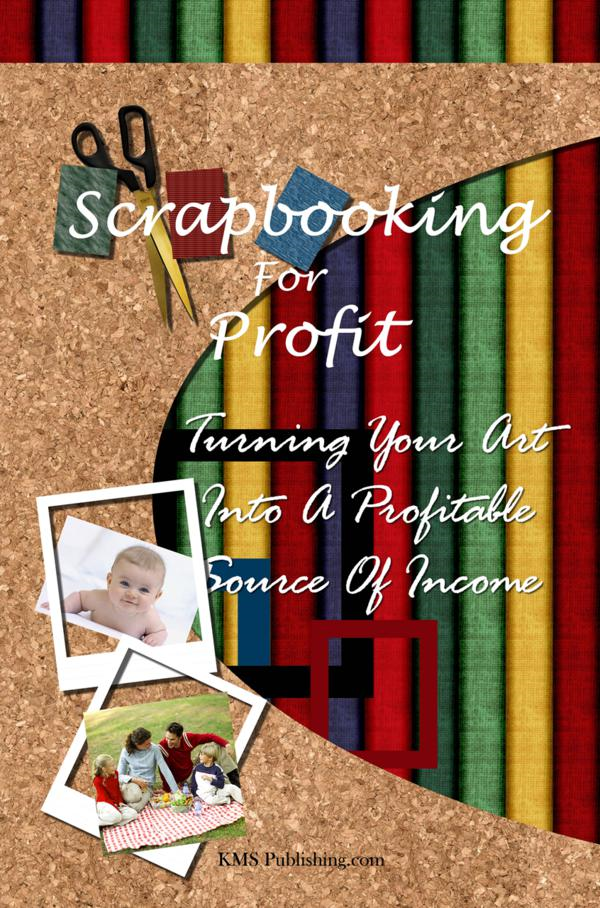 Scrapbooking For Profit By: KMS Publishing