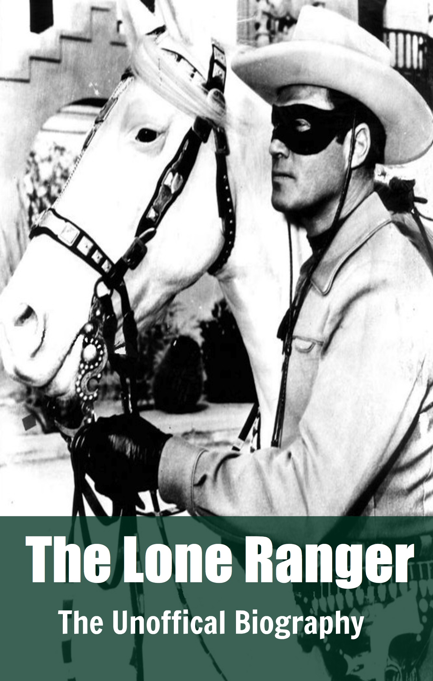 The Lone Ranger: The Unofficial Biography (Reference)