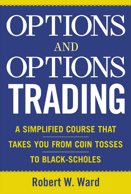 Options and Options Trading : A Simplified Course That Takes You from Coin Tosses to Black-Scholes: A Simplified Course That Takes You from Coin Tosses to Black-Scholes By: Robert Ward