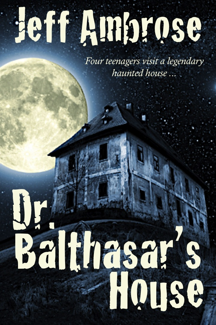 Dr. Balthasar's House: A Short Story By: Jeff Ambrose