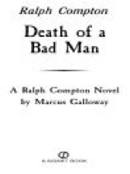 Ralph Compton Death of a Bad Man By: Marcus Galloway,Ralph Compton