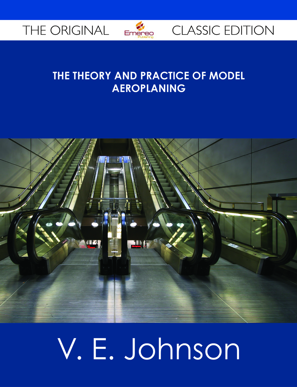 The Theory and Practice of Model Aeroplaning - The Original Classic Edition