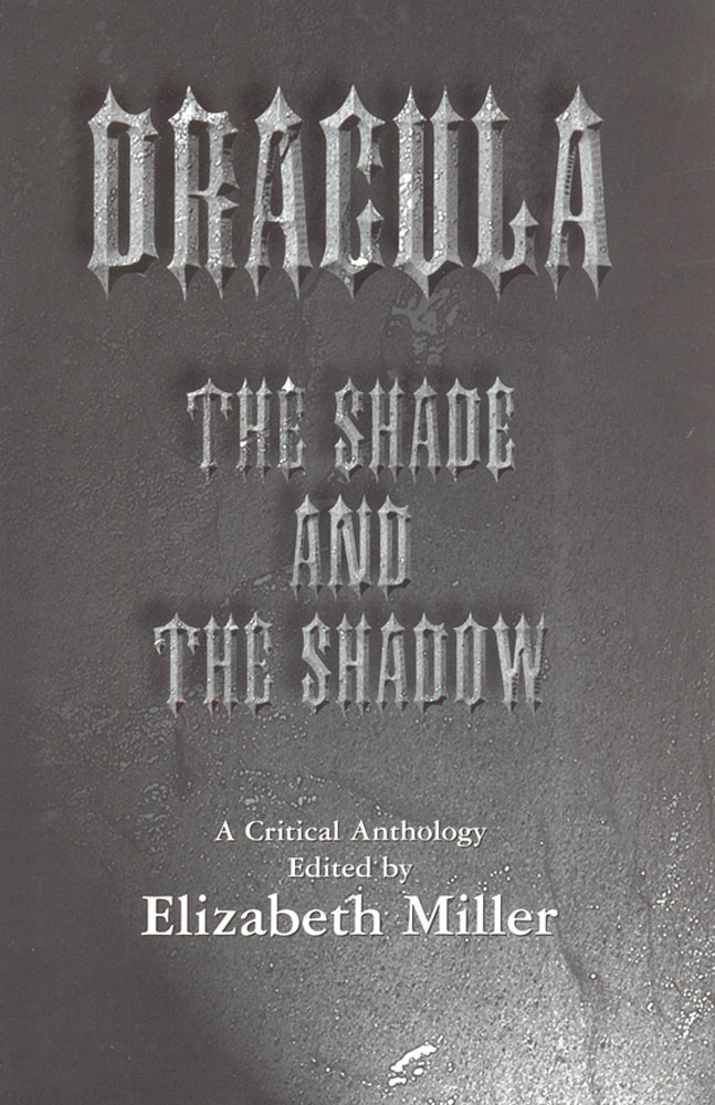 Dracula: The Shade and the Shadow By: Elizabeth Miller