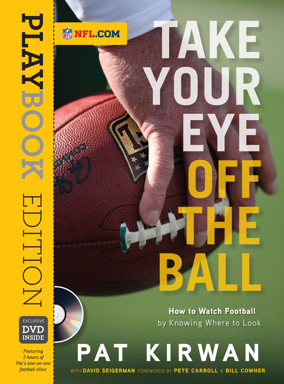 Take Your Eye Off the Ball: How to Watch Football by Knowing Where to Look By: David Seigerman,Pat Kirwan