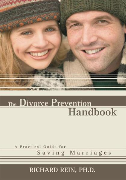 The Divorce Prevention Handbook By: Richard Rein, Ph.D.