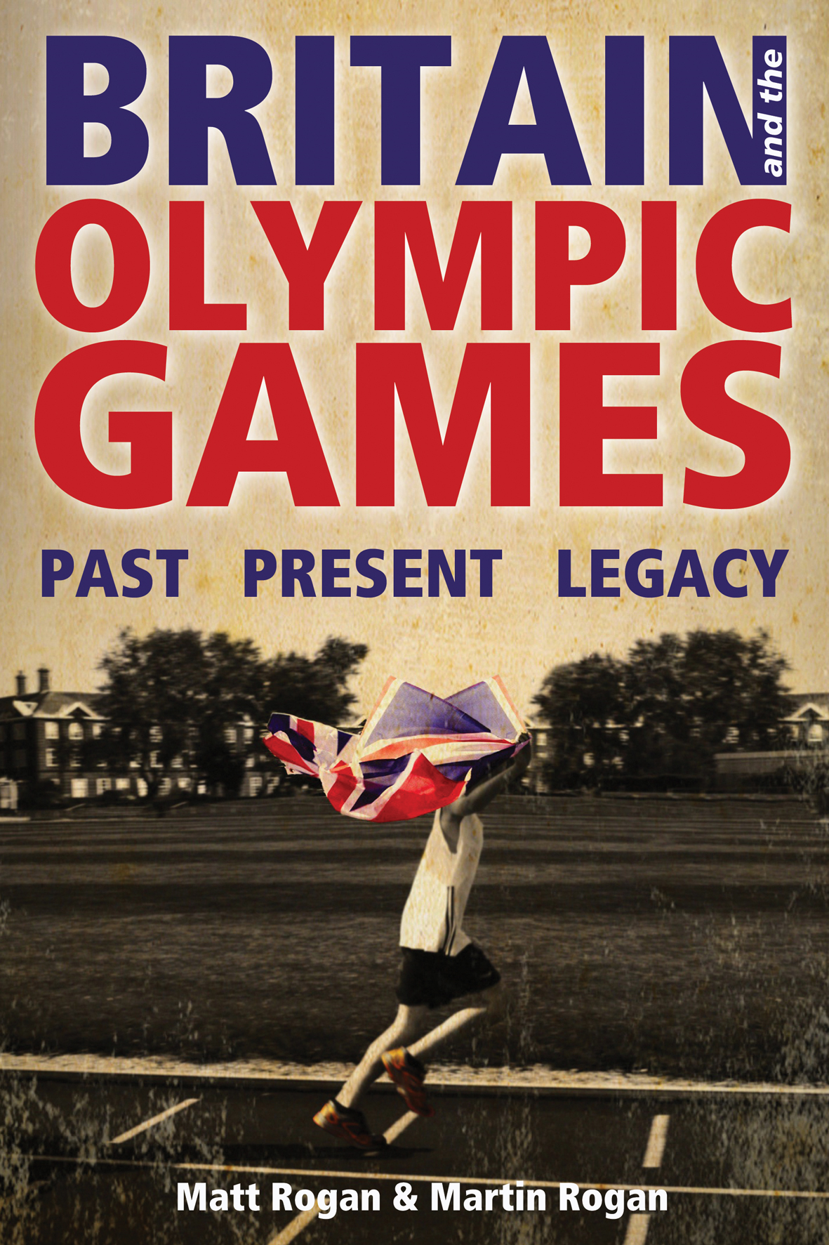 Britain and the Olympic Games Past,  Present,  Legacy