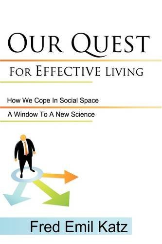 Our Quest For Effective Living By: Fred Emil Katz