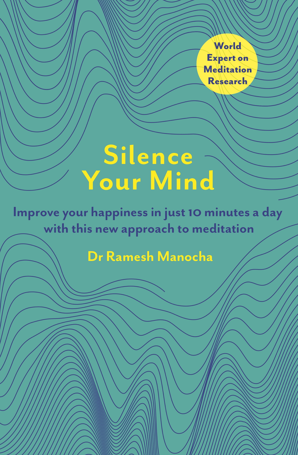 Silence Your Mind Improve Your Happiness in  Just 10 Minutes a Day With This New Approach to Meditation