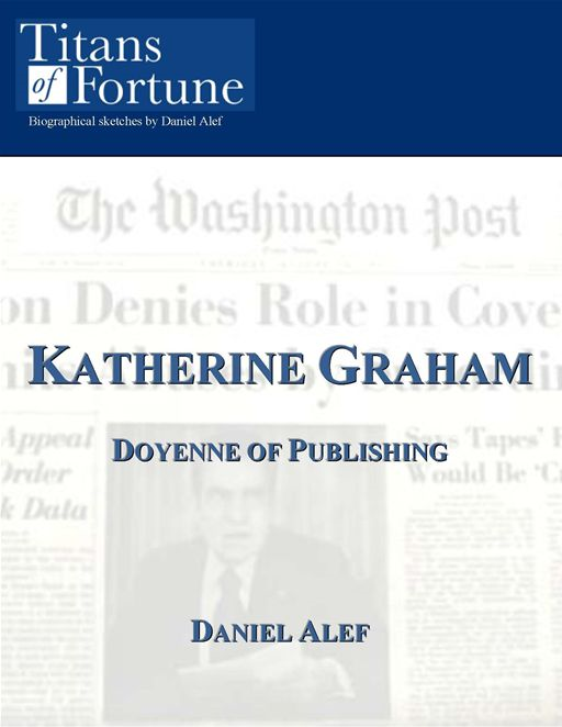Katharine Graham: Doyenne of Publishing By: Daniel Alef