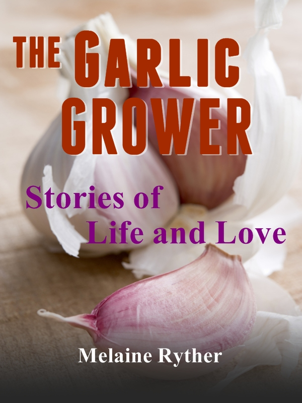 The Garlic Grower: Stories of Life and Love