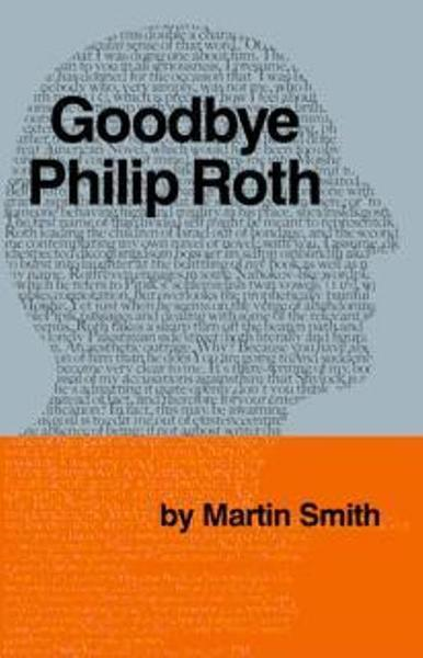 Goodbye, Philip Roth By: Martin Smith