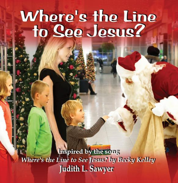 Where's the Line to See Jesus? By: Judith L. Sawyer, Becky Kelley